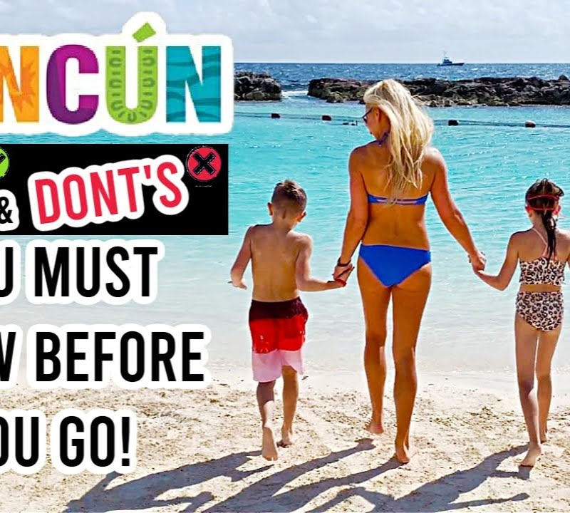 Cancun Mexico: 23 Do's & Dont's to Know Before You Go! Safety, Tips & Family Travel Guide!